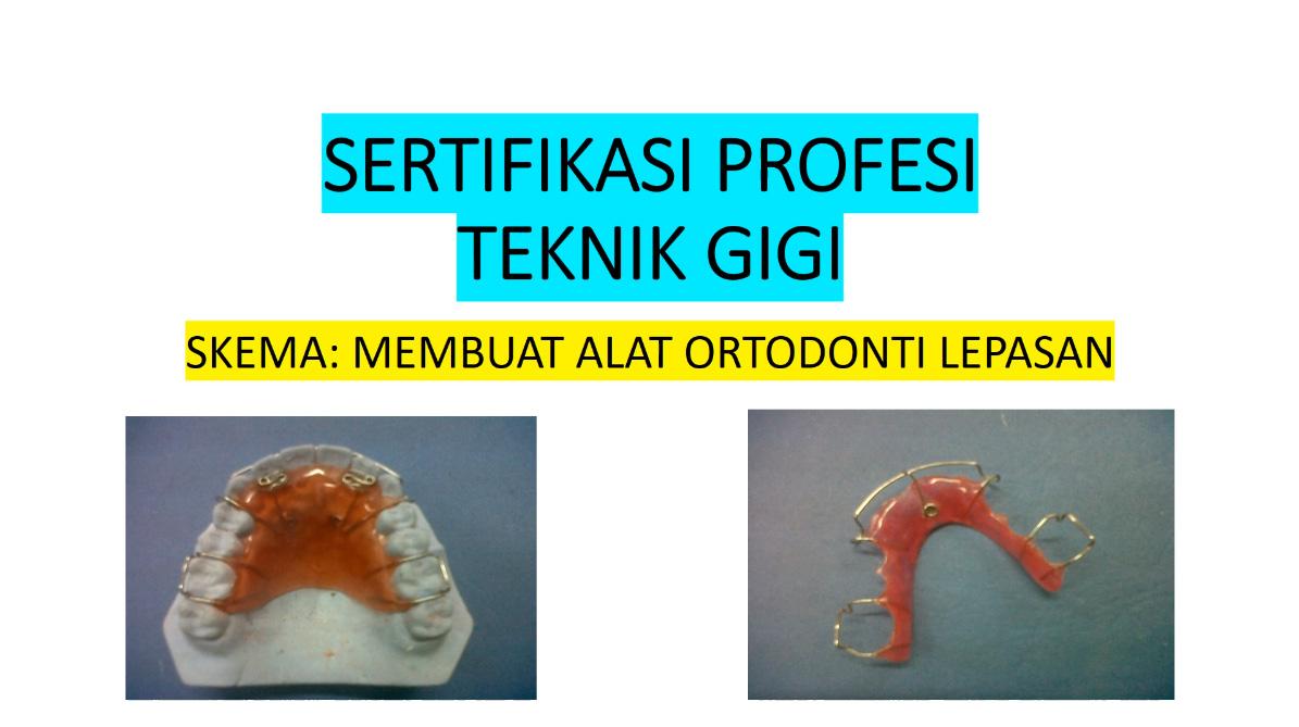 Sertifikasi Profesi Teknik Gigi – Skema : Membuat Alat Ortodonti Lepasan